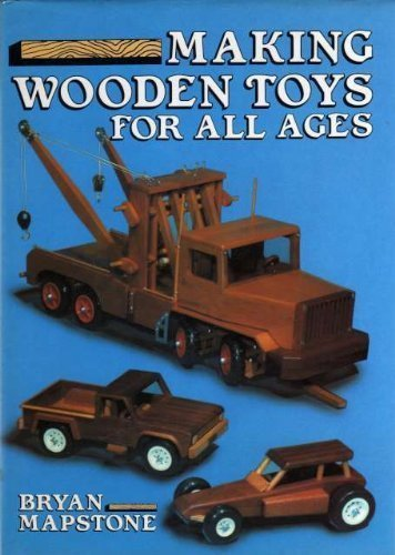 Making Wooden Toys for All Ages (A David & Charles craft book) by Bryan Mapstone