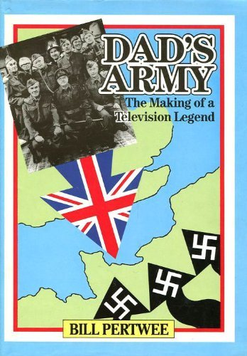 """""""Dad's Army"""": The Making of a Television Legend by Bill Pertwee"""