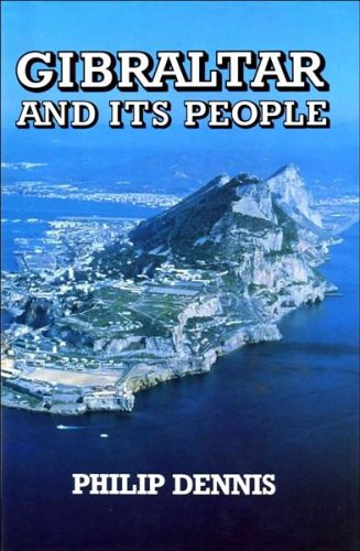 Gibraltar and Its People By Philip Dennis