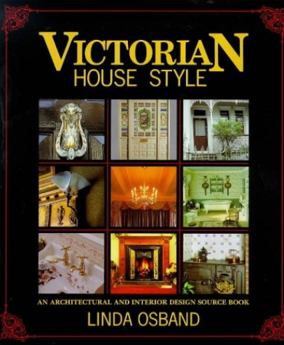 Victorian House Style: An Architechtural and Interior Design Source Book by Linda Osband