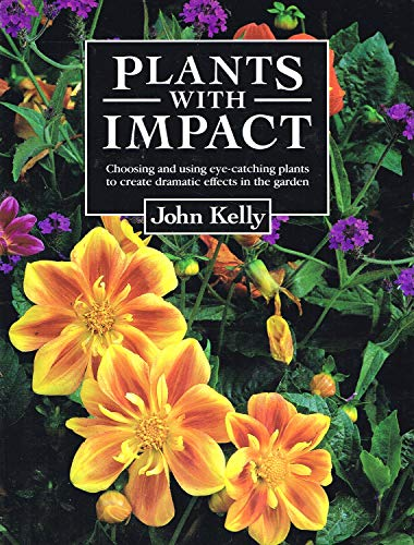 Plants with Impact By John Kelly
