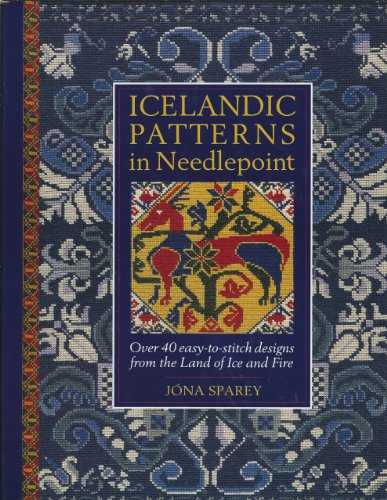 Icelandic Patterns in Needlepoint: Over 40 Easy-to-Stitch Designs from the Land of Ice and Fire by Jona Sparey