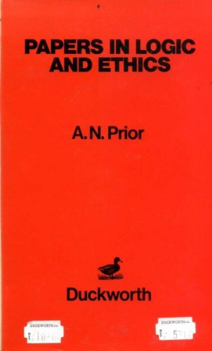 Papers in Logic and Ethics By Arthur N. Prior