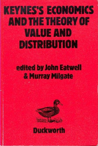 Keynes' Economics and the Theory of Value and Distribution By John Eatwell