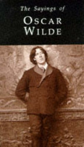 The Sayings of Oscar Wilde by Oscar Wilde