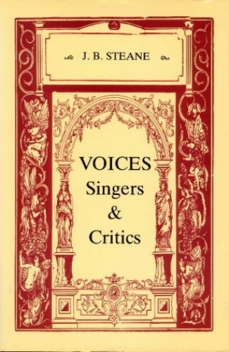 Voices, Singers and Critics By J.B. Steane