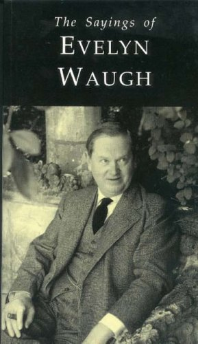 The Sayings of Evelyn Waugh By Evelyn Waugh