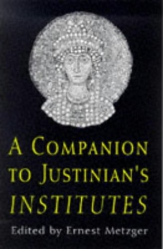Companion to Justinian's Institutes By Ernest Metzger