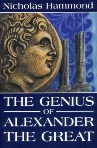 The Genius of Alexander the Great By Nicholas Hammond