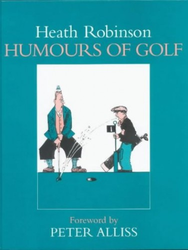 Humours of Golf By W. Heath Robinson