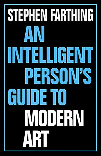 An Intelligent Person's Guide to Modern Art By S. Farthing
