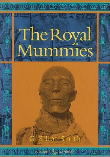 The Royal Mummies (Duckworth Egyptology) (Duckworth Egyptology Series) By G. Elliot Smith