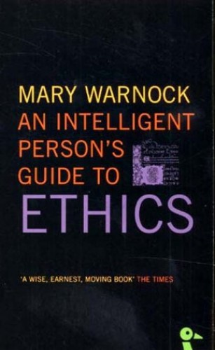 An Intelligent Person's Guide to Ethics By Mary Warnock