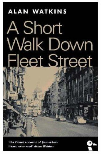 A Short Walk Down Fleet Street: From Beaverbrook to Boycott By Alan Watkins
