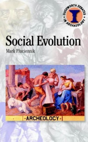Social Evolution (Duckworth Debates in Archaeology) By Mark Pluciennik