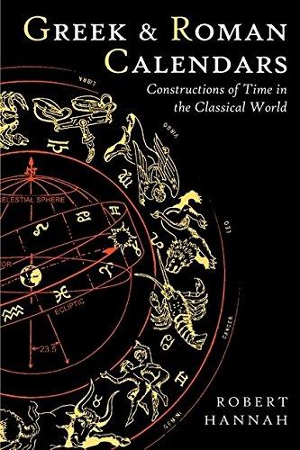 Greek and Roman Calendars (Classical World) By Robert Hannah