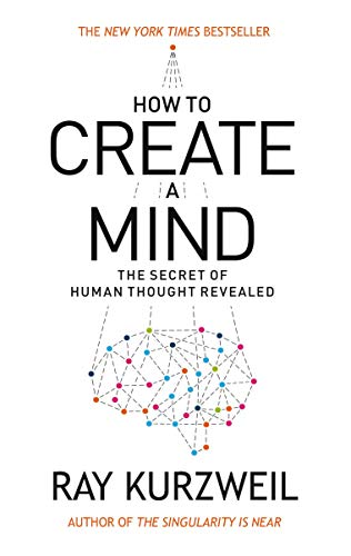 How to Create a Mind By Ray Kurzweil