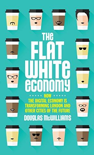 The Flat White Economy by Douglas McWilliams