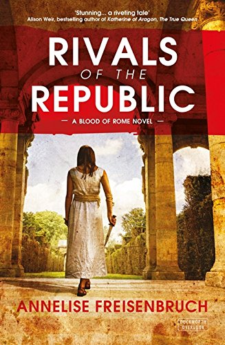 Rivals of the Republic By Annelise Freisenbruch