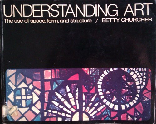 Understanding art: The use of space, form, and structure By Betty Churcher