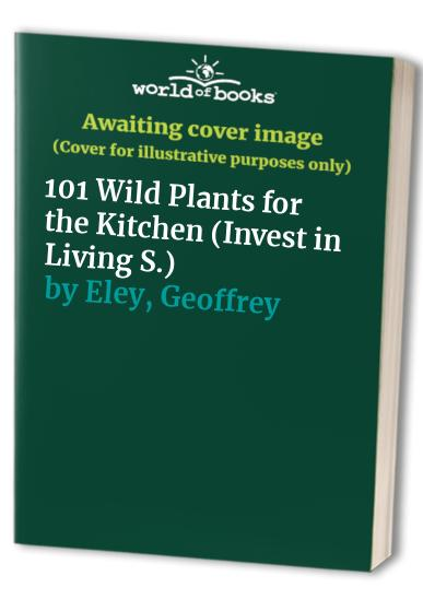 101 Wild Plants for the Kitchen By Geoffrey Eley