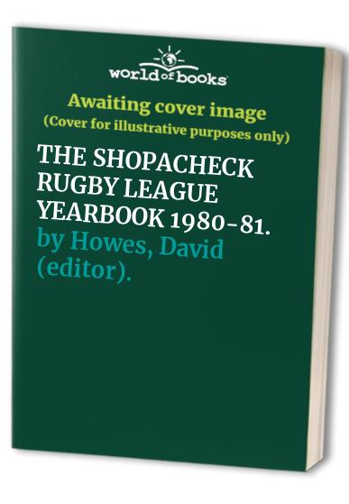 THE SHOPACHECK RUGBY LEAGUE YEARBOOK 1980-81. By David (editor). Howes