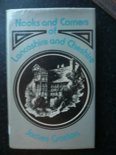 Nooks and Corners of Lancashire and Cheshire by James Croston