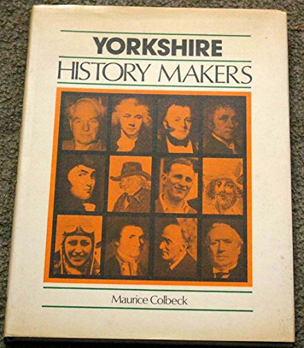 Yorkshire History Makers By Maurice Colbeck
