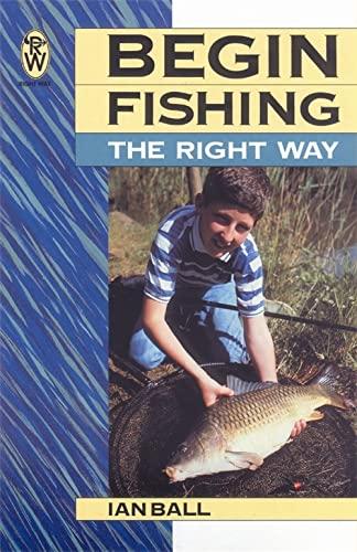 Begin Fishing the Right Way By Ian Ball