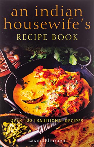 An Indian Housewife's Recipe Book: Over 100 traditional recipes By Laxmi Khurana