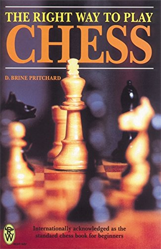 The Right Way to Play Chess By David Brine Pritchard