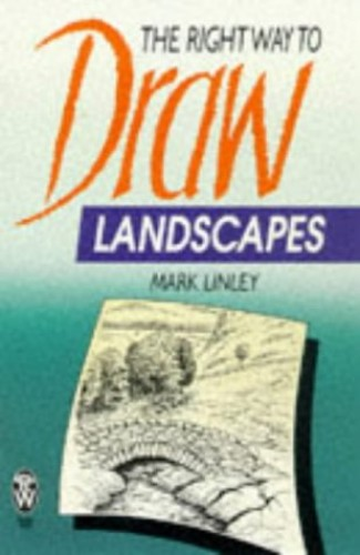 Right Way to Draw Landscapes By Mark Linley