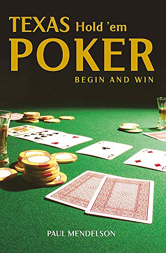 Texas Hold 'Em Poker: Begin and Win By Paul Mendelson
