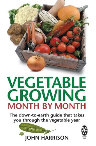 Vegetable Growing Month-by-Month: The down-to-earth guide that takes you through the vegetable year By John Harrison