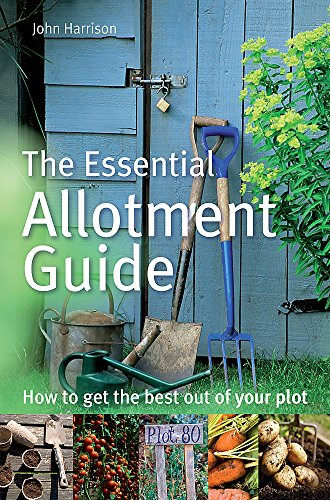 The Essential Allotment Guide By John Harrison