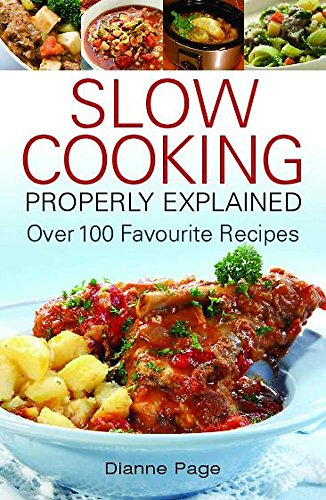 Slow Cooking Properly Explained: Over 100 Favourite Recipes by Dianne Page