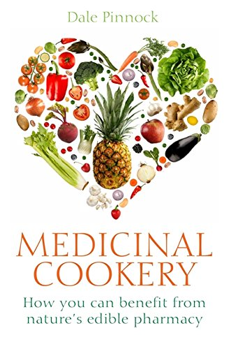 Medicinal Cookery: How You Can Benefit From Nature's Edible Pharmacy by Dale Pinnock