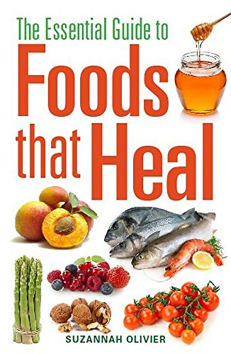 The Essential Guide to Foods that Heal By Suzannah Olivier