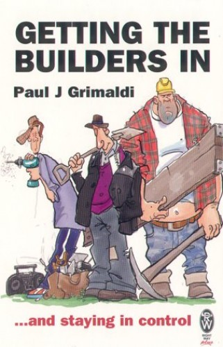 getting The Builders In: .And Staying in Control (Right way plus) By Paul J. Grimaldi (Author)