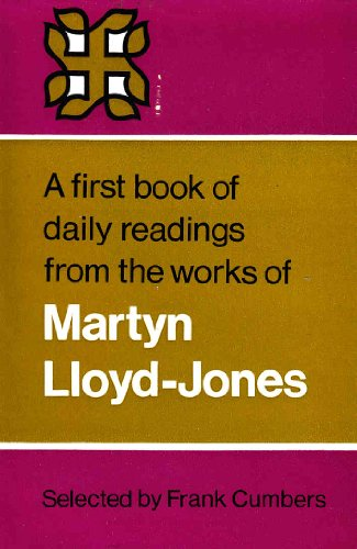 A first book of daily readings from the works of Martyn Lloyd-Jones By D. M Lloyd-Jones