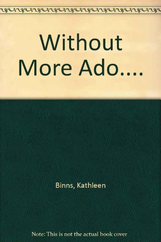 Without More Ado.... By Kathleen Binns