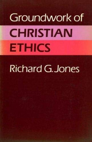Groundwork of Christian Ethics By Richard G. Jones