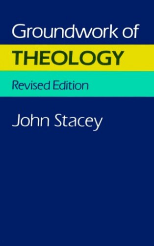 Groundwork of Theology By John Stacey