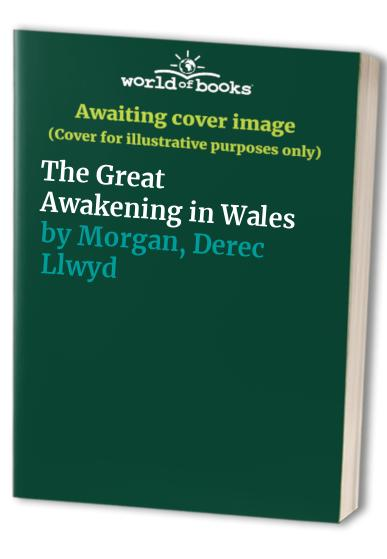 The Great Awakening in Wales By Derec Llwyd Morgan