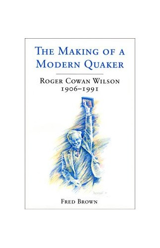 The Making of a Modern Quaker By Fred Brown