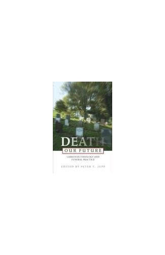Death Our Future By Edited by Peter C. Jupp