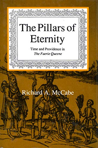 """The Pillars of Eternity: Time and Providence in the """"Faerie Queene"""" by Richard A. McCabe"""