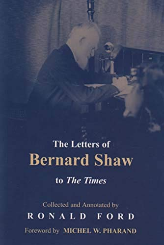 """The Letters of Bernard Shaw to the """"Times"""" By Edited by Ronald Ford"""