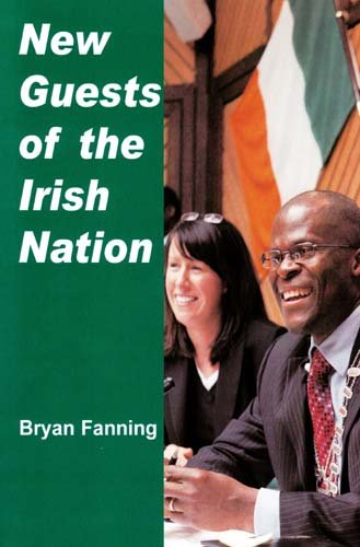 New Guests of the Irish Nation By Professor Bryan Fanning