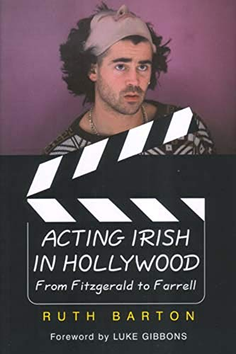 Acting Irish in Hollywood By Ruth Barton